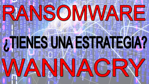 RansomWare WannaCry – ¿Preparad@ para un desastre?