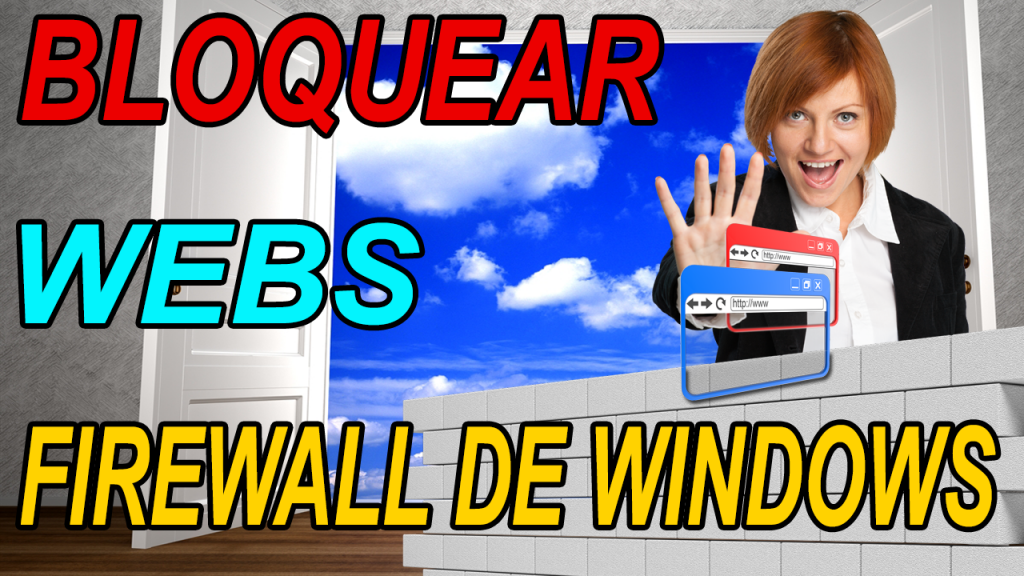 Bloquear el acceso a Webs con el firewall de Windows