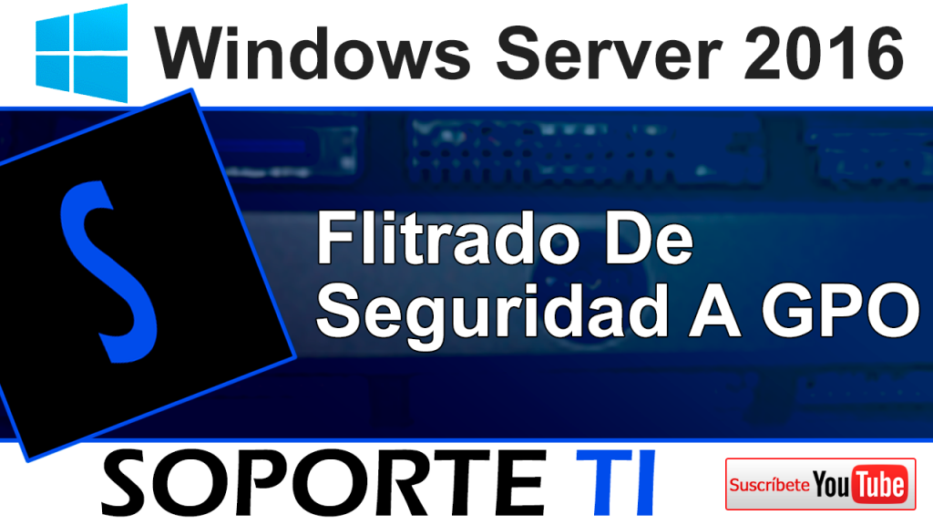 Filtrados de seguridad en GPOs – Windows Server