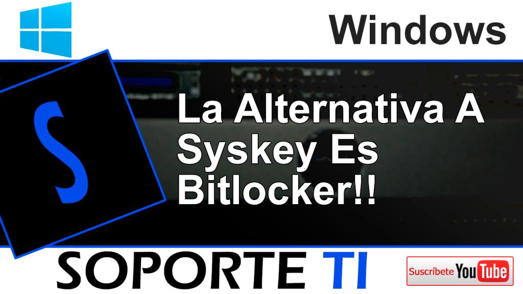 Utiliza Bitlocker en alternativa a Syskey