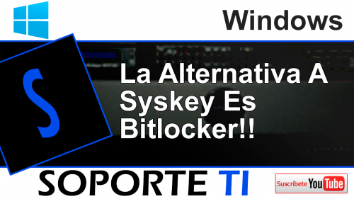 Utiliza Bitlocker en alternativa a Syskey