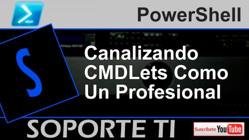 Canalizando cmdlets de PowerShell como un profesional!