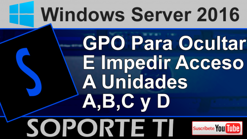 Impedir el acceso a unidades de sistema – GPO Windows Server 2016