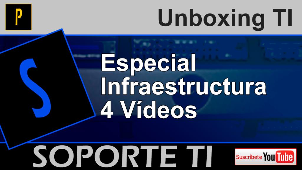 Unboxing TI – Especial Infraestructura Con 4 Vídeos